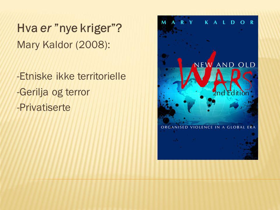 """Hva er """"nye kriger""""? Mary Kaldor (2008): -Etniske ikke territorielle -Gerilja og terror -Privatiserte"""