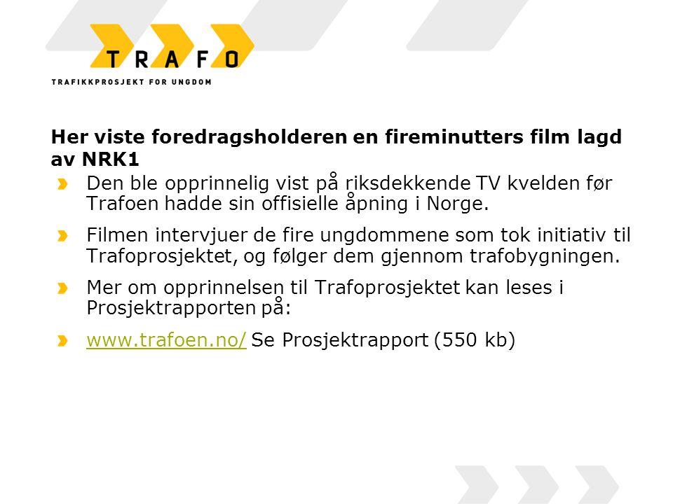 Her viste foredragsholderen en fireminutters film lagd av NRK1 Den ble opprinnelig vist på riksdekkende TV kvelden før Trafoen hadde sin offisielle åpning i Norge.