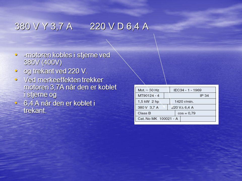 380 V Y 3,7 A 220 V D 6,4 A -motoren kobles i stjerne ved 380V (400V) -motoren kobles i stjerne ved 380V (400V) og trekant ved 220 V.