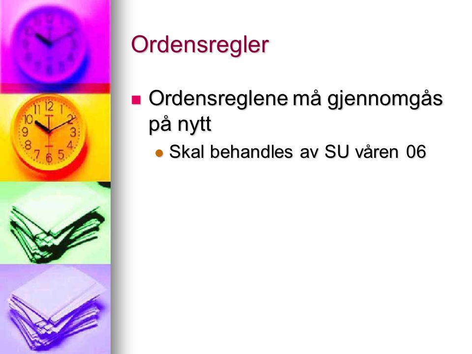 Ordensregler Ordensreglene må gjennomgås på nytt Ordensreglene må gjennomgås på nytt Skal behandles av SU våren 06 Skal behandles av SU våren 06
