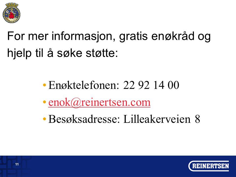 11 For mer informasjon, gratis enøkråd og hjelp til å søke støtte: Enøktelefonen: 22 92 14 00 enok@reinertsen.com Besøksadresse: Lilleakerveien 8
