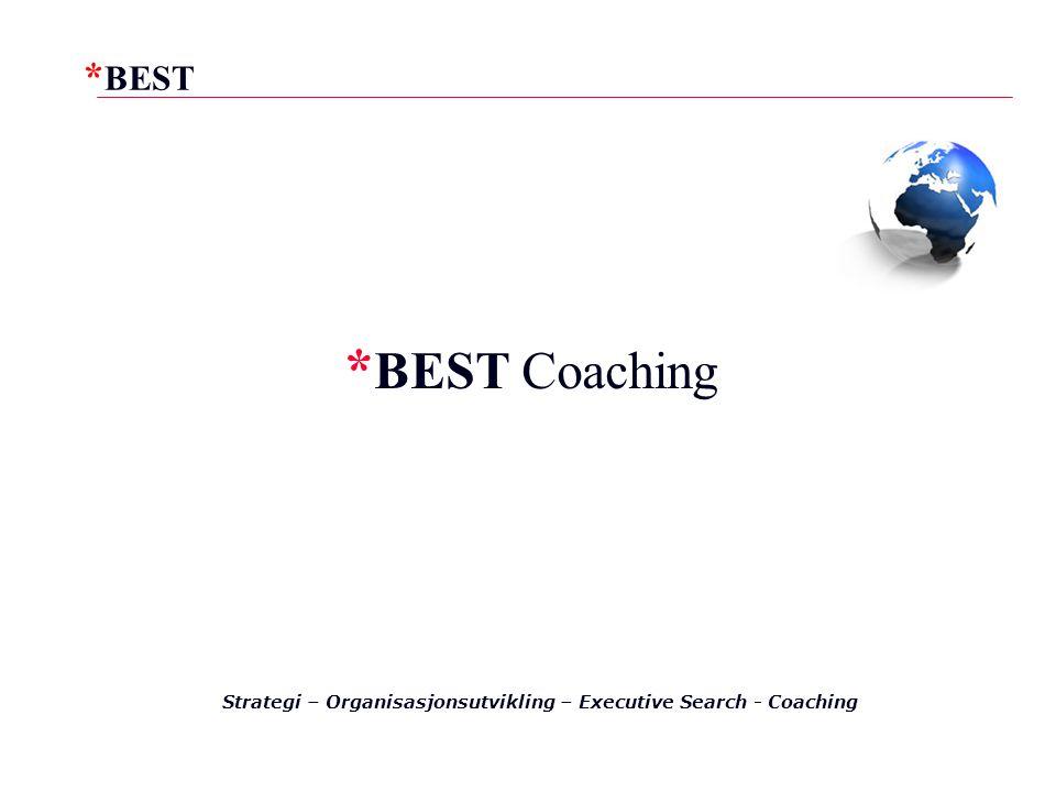* BEST * BEST Coaching Strategi – Organisasjonsutvikling – Executive Search - Coaching