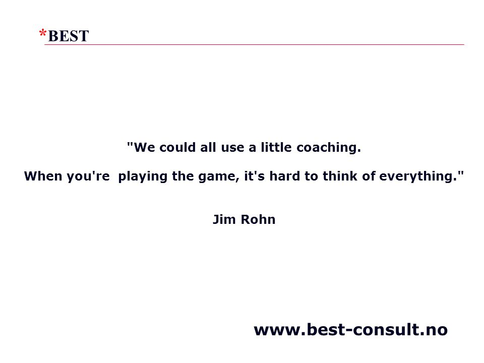 * BEST www.best-consult.no We could all use a little coaching.