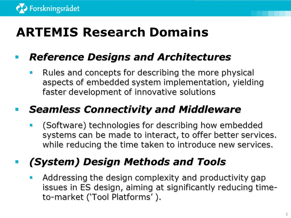 5 ARTEMIS Research Domains  Reference Designs and Architectures  Rules and concepts for describing the more physical aspects of embedded system impl