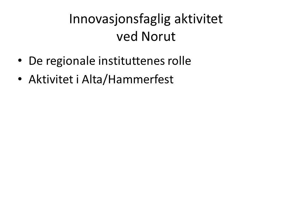 Innovasjonsfaglig aktivitet ved Norut De regionale instituttenes rolle Aktivitet i Alta/Hammerfest