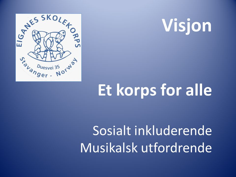Visjon Et korps for alle Sosialt inkluderende Musikalsk utfordrende