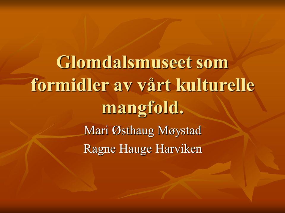 Glomdalsmuseet som formidler av vårt kulturelle mangfold. Mari Østhaug Møystad Ragne Hauge Harviken