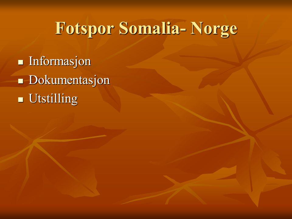 Fotspor Somalia- Norge Informasjon Informasjon Dokumentasjon Dokumentasjon Utstilling Utstilling