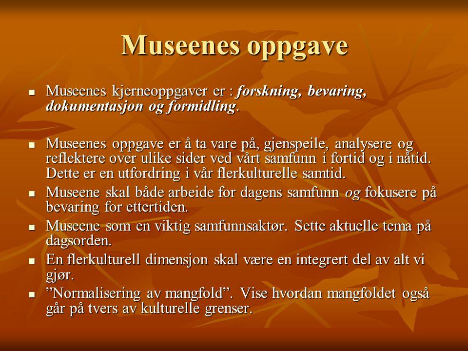 Museenes oppgave Folk i vår region skal kunne besøke museet og føle at det de ser og opplever vedrører dem.