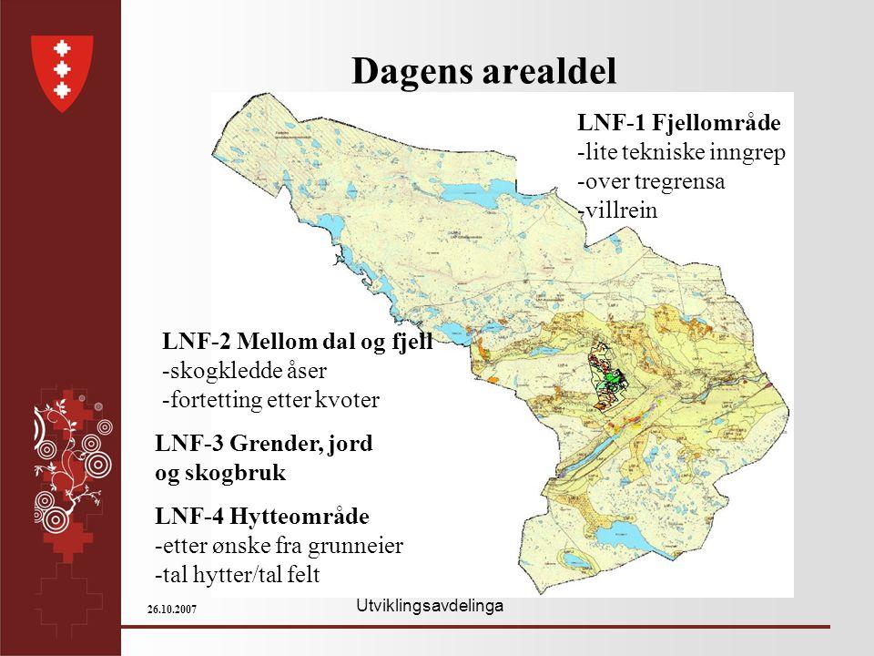 Utviklingsavdelinga 26.10.2007 Dagens arealdel LNF-1 Fjellområde -lite tekniske inngrep -over tregrensa -villrein LNF-2 Mellom dal og fjell -skogkledd