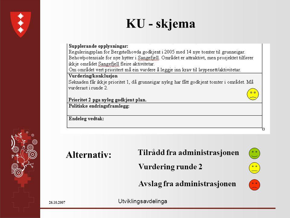 Utviklingsavdelinga 26.10.2007 KU - skjema Alternativ: Tilrådd fra administrasjonen Vurdering runde 2 Avslag fra administrasjonen