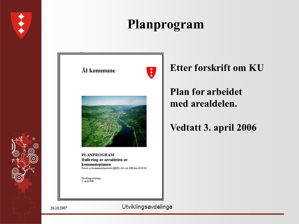 Utviklingsavdelinga 26.10.2007 Planprogram Etter forskrift om KU Plan for arbeidet med arealdelen. Vedtatt 3. april 2006