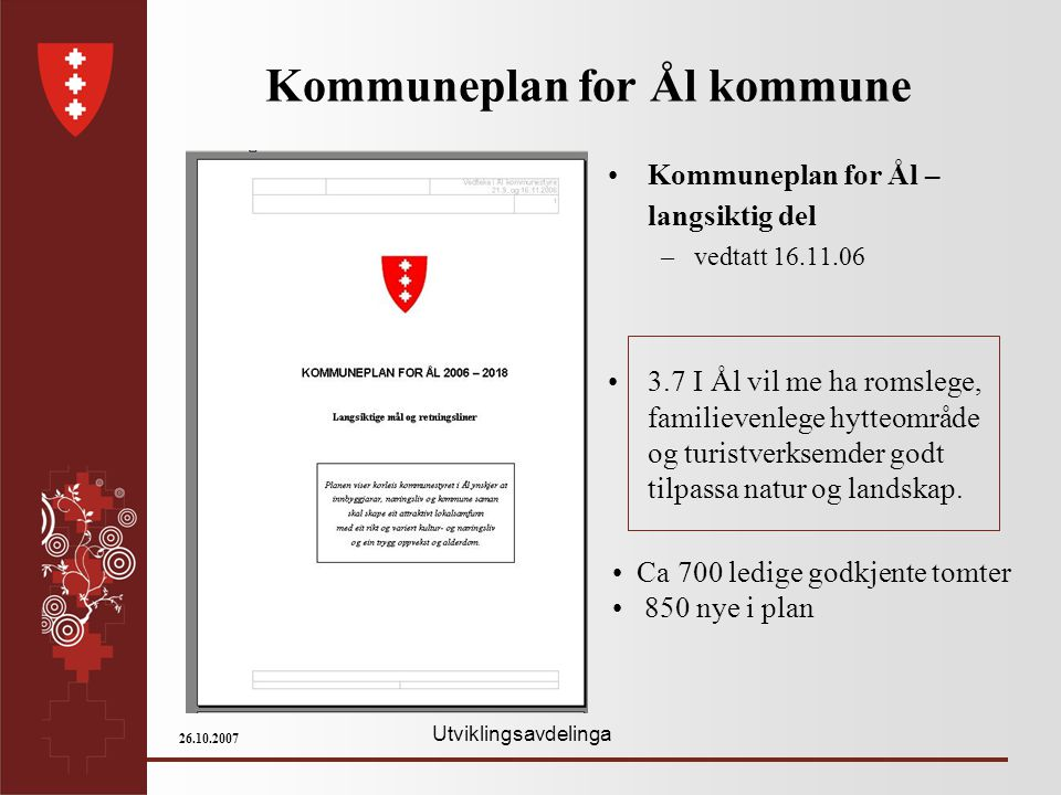 Utviklingsavdelinga 26.10.2007 Kommuneplan for Ål kommune Kommuneplan for Ål – langsiktig del –vedtatt 16.11.06 3.7 I Ål vil me ha romslege, familieve