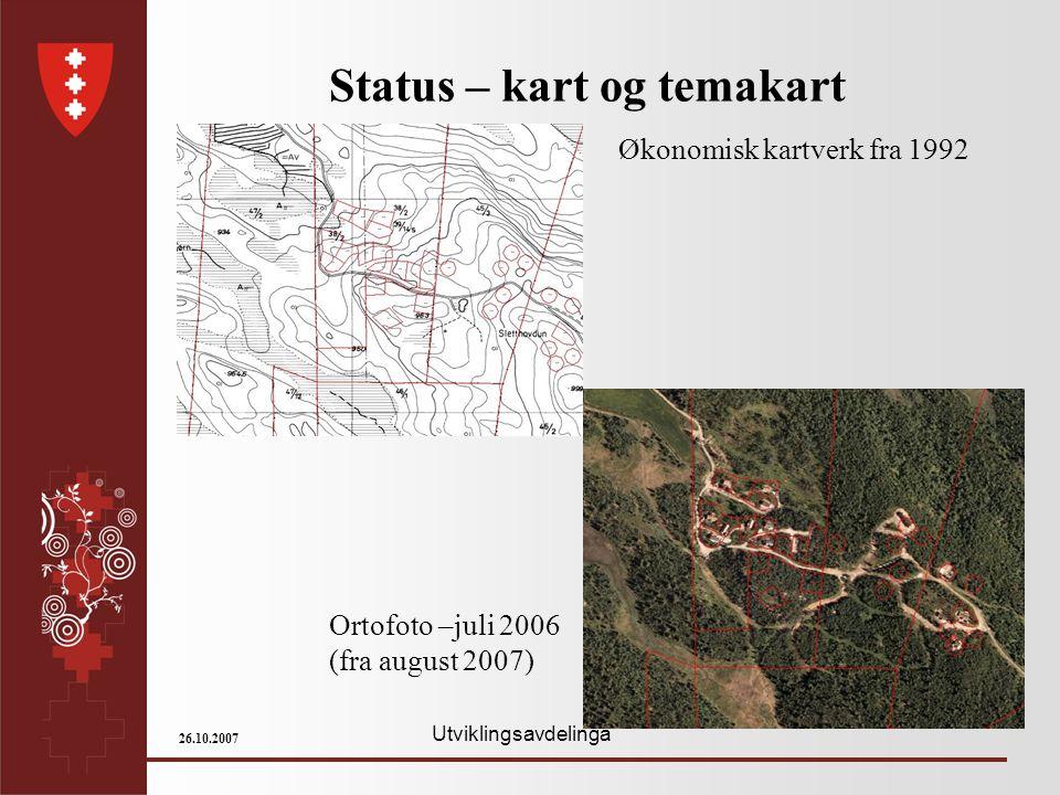 Utviklingsavdelinga 26.10.2007 Status – kart og temakart Økonomisk kartverk fra 1992 Ortofoto –juli 2006 (fra august 2007)