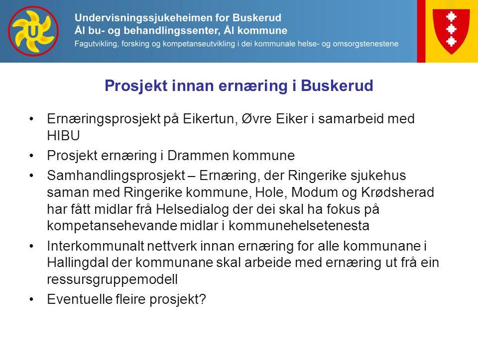 Prosjekt innan ernæring i Buskerud Ernæringsprosjekt på Eikertun, Øvre Eiker i samarbeid med HIBU Prosjekt ernæring i Drammen kommune Samhandlingspros