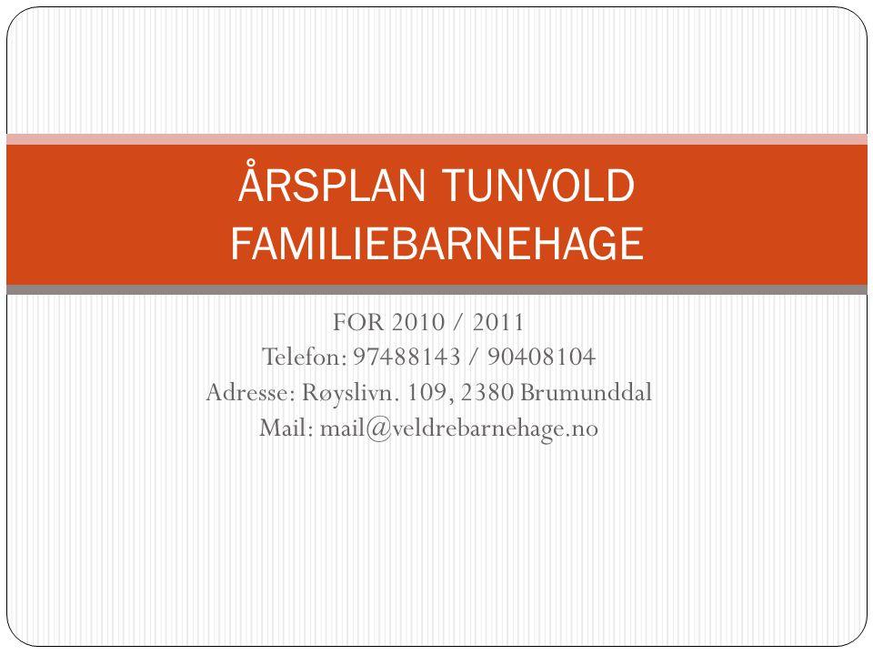 FOR 2010 / 2011 Telefon: 97488143 / 90408104 Adresse: Røyslivn. 109, 2380 Brumunddal Mail: mail@veldrebarnehage.no ÅRSPLAN TUNVOLD FAMILIEBARNEHAGE