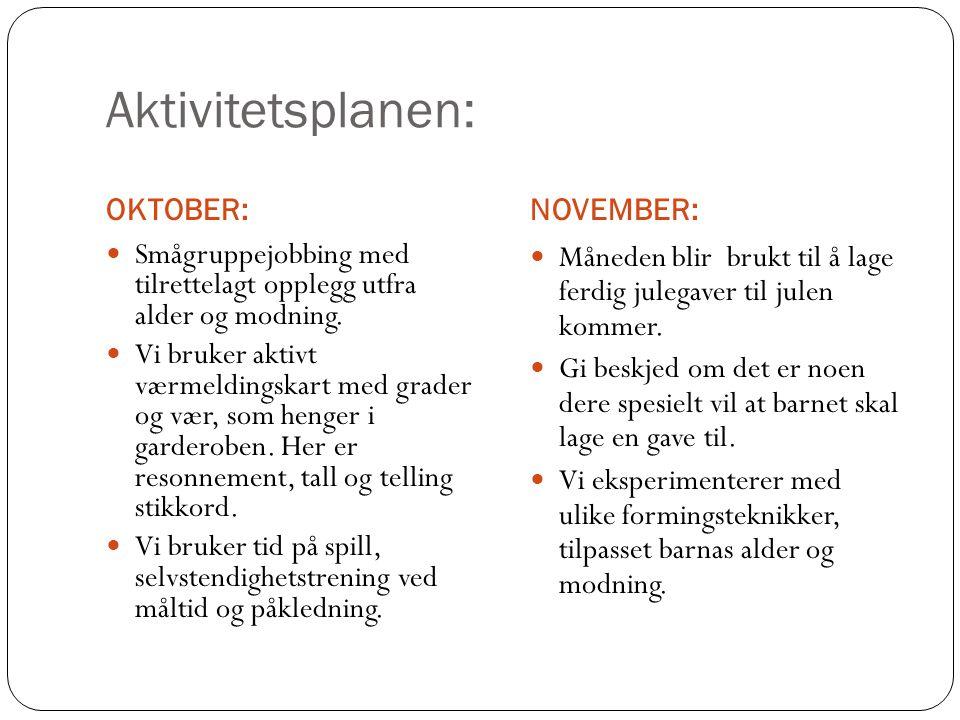 Aktivitetsplanen: OKTOBER:NOVEMBER: Smågruppejobbing med tilrettelagt opplegg utfra alder og modning. Vi bruker aktivt værmeldingskart med grader og v