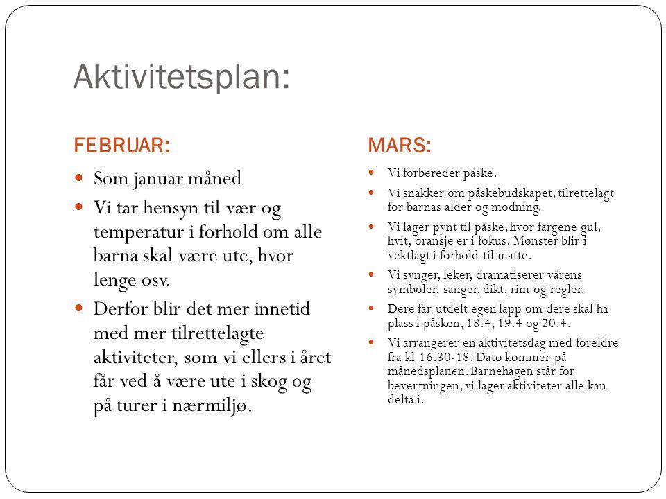 Aktivitetsplan: FEBRUAR:MARS: Som januar måned Vi tar hensyn til vær og temperatur i forhold om alle barna skal være ute, hvor lenge osv. Derfor blir