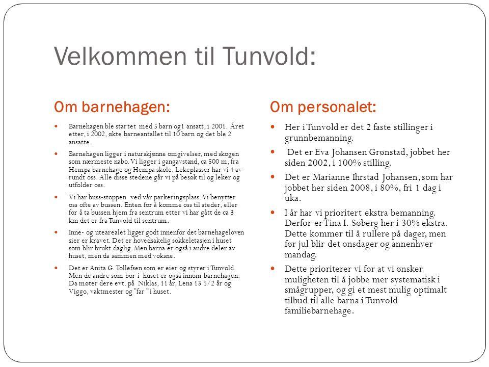 Velkommen til Tunvold: Om barnehagen:Om personalet: Barnehagen ble startet med 5 barn og1 ansatt, i 2001. Året etter, i 2002, økte barneantallet til 1