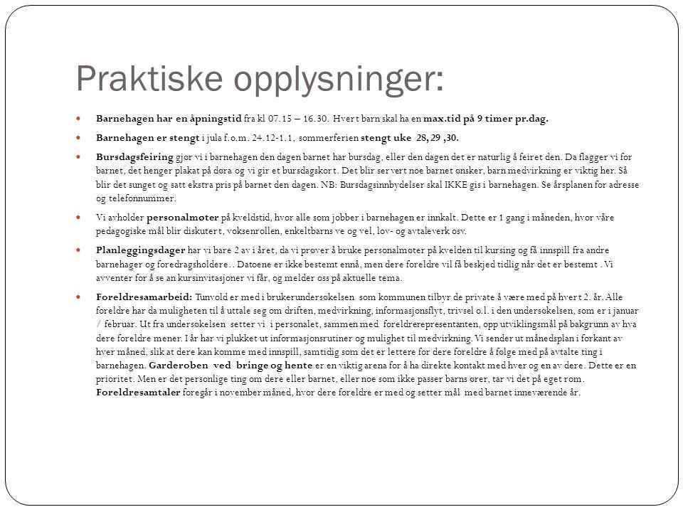 PRAKTISKE OPPLYSNINGER fortsetter: Ved sykdom og annet fravær: Ring 90408104 eller 97488143 når dere skal melde fra om fravær.