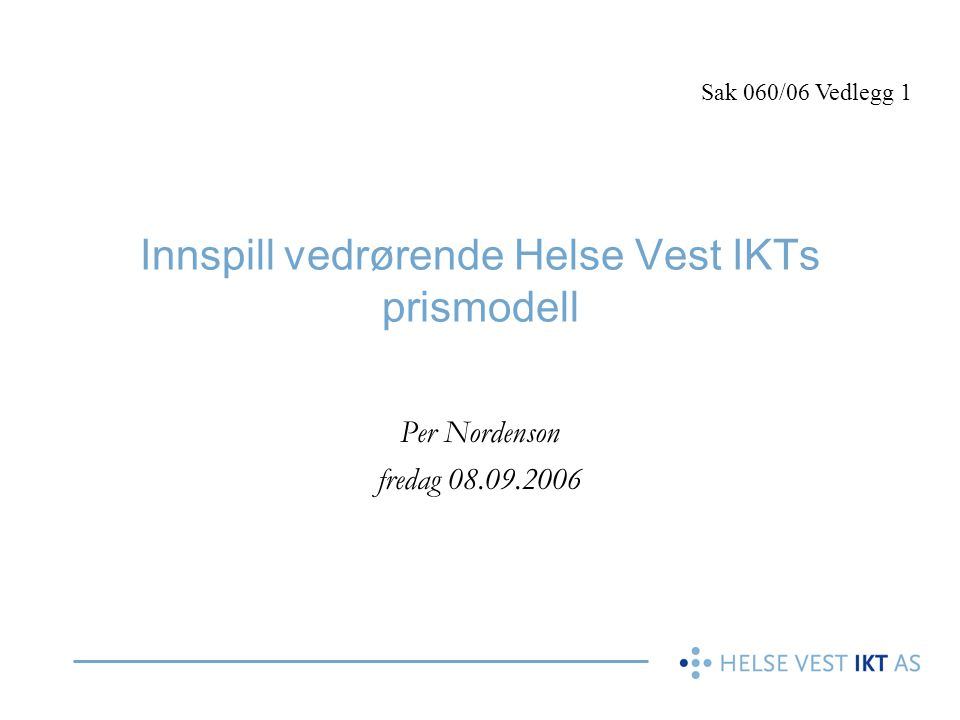 Innspill vedrørende Helse Vest IKTs prismodell Per Nordenson fredag 08.09.2006 Sak 060/06 Vedlegg 1