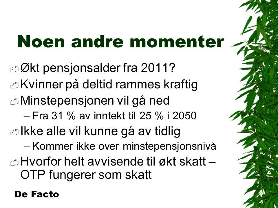 Noen andre momenter  Økt pensjonsalder fra 2011.