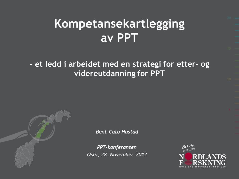 Kompetansekartlegging av PPT - et ledd i arbeidet med en strategi for etter- og videreutdanning for PPT Bent-Cato Hustad PPT-konferansen Oslo, 28.