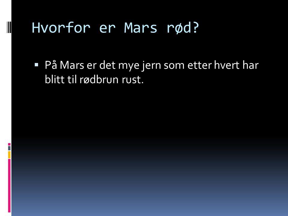 Hvorfor er Mars rød?  På Mars er det mye jern som etter hvert har blitt til rødbrun rust.