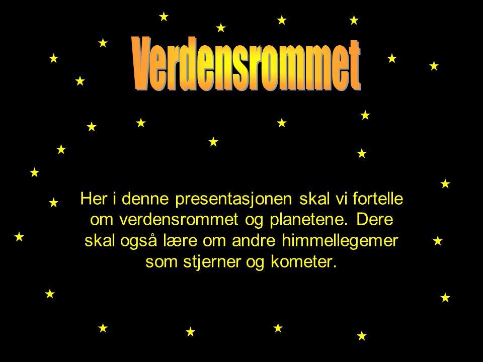 Her i denne presentasjonen skal vi fortelle om verdensrommet og planetene. Dere skal også lære om andre himmellegemer som stjerner og kometer.