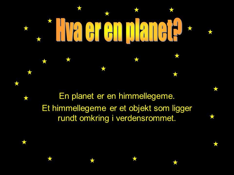 En planet er en himmellegeme. Et himmellegeme er et objekt som ligger rundt omkring i verdensrommet.