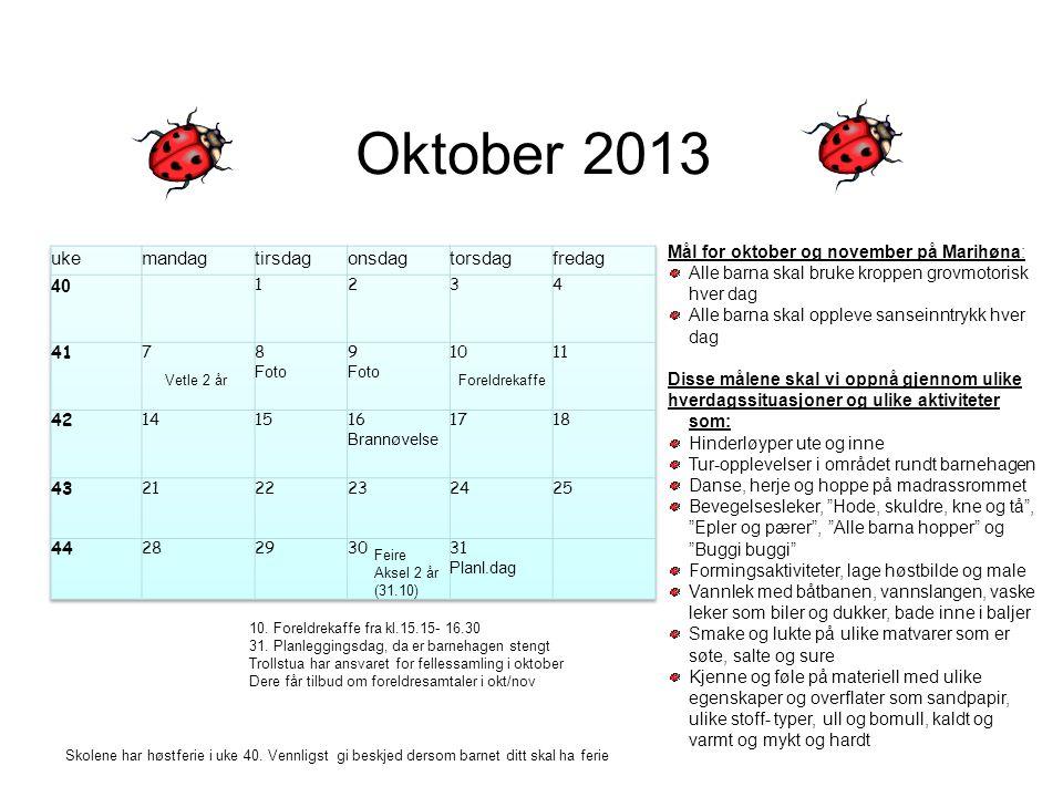 Oktober 2013 Mål for oktober og november på Marihøna: Alle barna skal bruke kroppen grovmotorisk hver dag Alle barna skal oppleve sanseinntrykk hver d