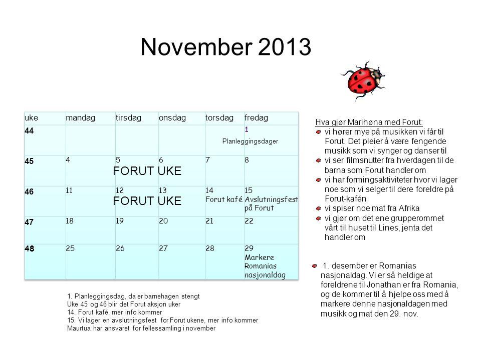 November 2013 Hva gjør Marihøna med Forut: vi hører mye på musikken vi får til Forut. Det pleier å være fengende musikk som vi synger og danser til vi