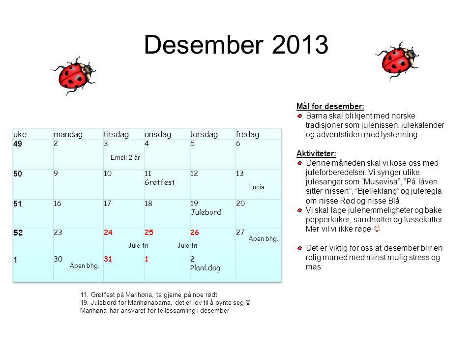 Desember 2013 Lucia Jule fri Åpen bhg. Mål for desember: Barna skal bli kjent med norske tradisjoner som julenissen, julekalender og adventstiden med