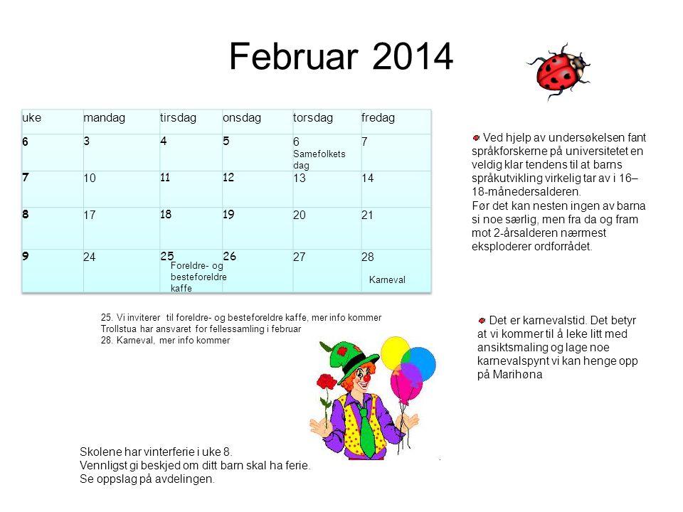 Februar 2014 Skolene har vinterferie i uke 8. Vennligst gi beskjed om ditt barn skal ha ferie. Se oppslag på avdelingen. Det er karnevalstid. Det bety