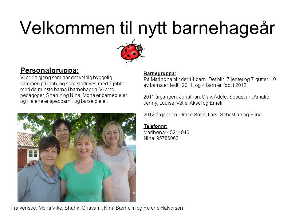 Velkommen til nytt barnehageår Fra venstre: Mona Vike, Shahin Ghavami, Nina Bærheim og Helene Halvorsen Barnegruppa: På Marihøna blir det 14 barn. Det