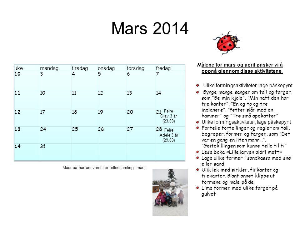 Mars 2014 Feire Olav 3 år (23.03) Feire Adele 3 år (29.03) M ålene for mars og april ønsker vi å oppnå gjennom disse aktivitetene: Ulike formingsaktiv