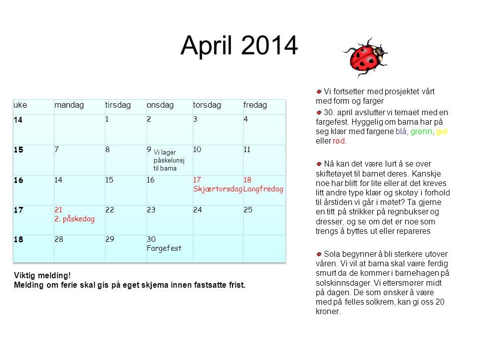 April 2014 Vi fortsetter med prosjektet vårt med form og farger 30. april avslutter vi temaet med en fargefest. Hyggelig om barna har på seg klær med