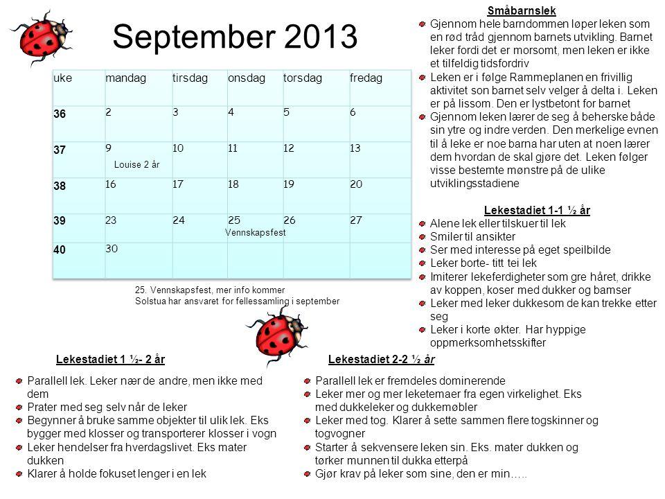September 2013 Småbarnslek Gjennom hele barndommen løper leken som en rød tråd gjennom barnets utvikling. Barnet leker fordi det er morsomt, men leken
