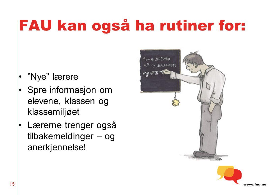 """""""Nye"""" lærere Spre informasjon om elevene, klassen og klassemiljøet Lærerne trenger også tilbakemeldinger – og anerkjennelse! 15 FAU kan også ha rutine"""
