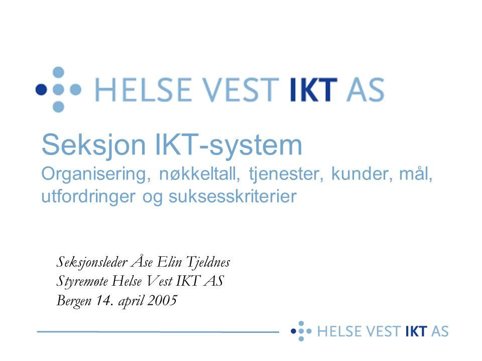 Seksjon IKT-system Organisering, nøkkeltall, tjenester, kunder, mål, utfordringer og suksesskriterier Seksjonsleder Åse Elin Tjeldnes Styremøte Helse