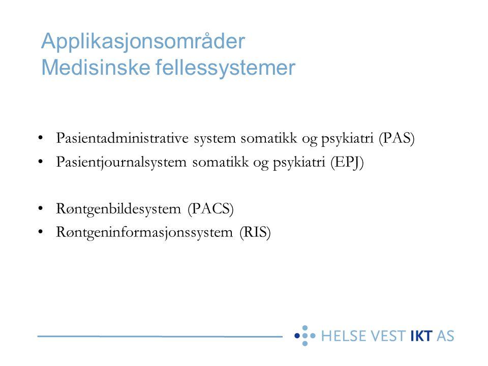 Applikasjonsområder Medisinske fellessystemer Pasientadministrative system somatikk og psykiatri (PAS) Pasientjournalsystem somatikk og psykiatri (EPJ