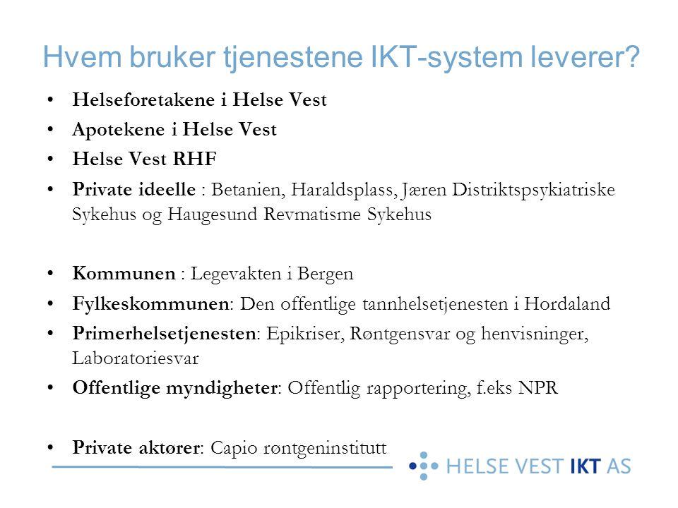 Hvem bruker tjenestene IKT-system leverer? Helseforetakene i Helse Vest Apotekene i Helse Vest Helse Vest RHF Private ideelle : Betanien, Haraldsplass