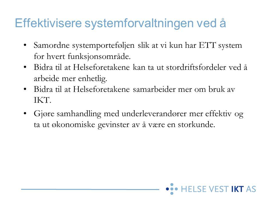 Effektivisere systemforvaltningen ved å Samordne systemporteføljen slik at vi kun har ETT system for hvert funksjonsområde. Bidra til at Helseforetake
