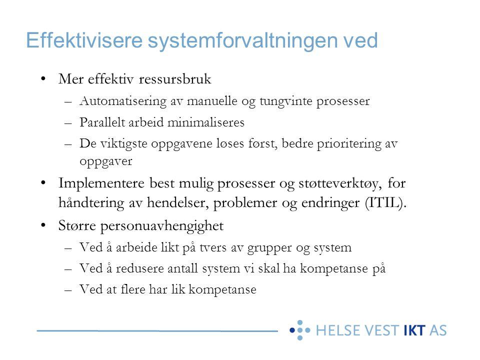 Effektivisere systemforvaltningen ved Mer effektiv ressursbruk –Automatisering av manuelle og tungvinte prosesser –Parallelt arbeid minimaliseres –De