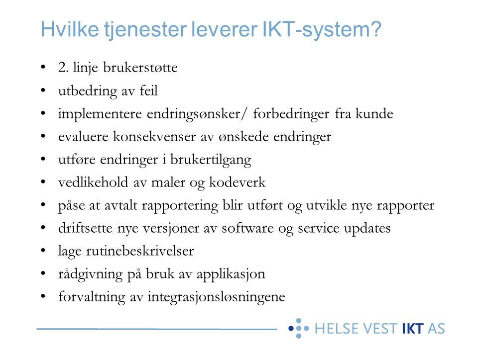 Hvilke tjenester leverer IKT-system? 2. linje brukerstøtte utbedring av feil implementere endringsønsker/ forbedringer fra kunde evaluere konsekvenser