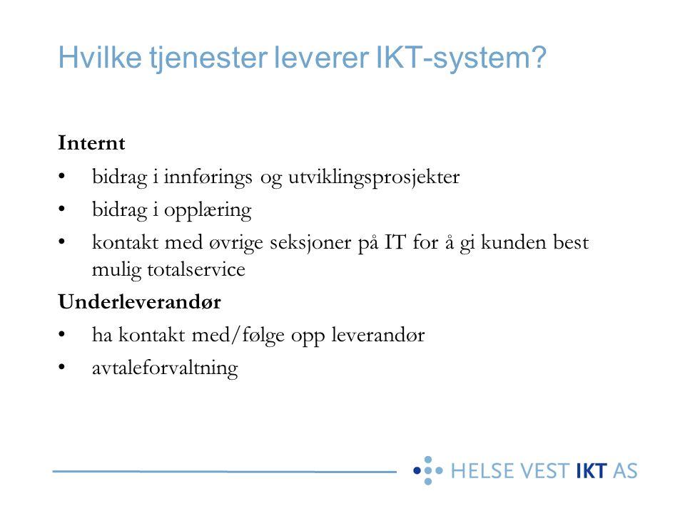 Hvilke tjenester leverer IKT-system? Internt bidrag i innførings og utviklingsprosjekter bidrag i opplæring kontakt med øvrige seksjoner på IT for å g