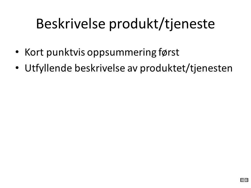 Beskrivelse produkt/tjeneste Kort punktvis oppsummering først Utfyllende beskrivelse av produktet/tjenesten