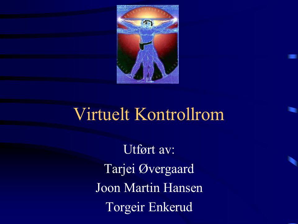 Virtuelt Kontrollrom Utført av: Tarjei Øvergaard Joon Martin Hansen Torgeir Enkerud Veileder Professor Artur B.