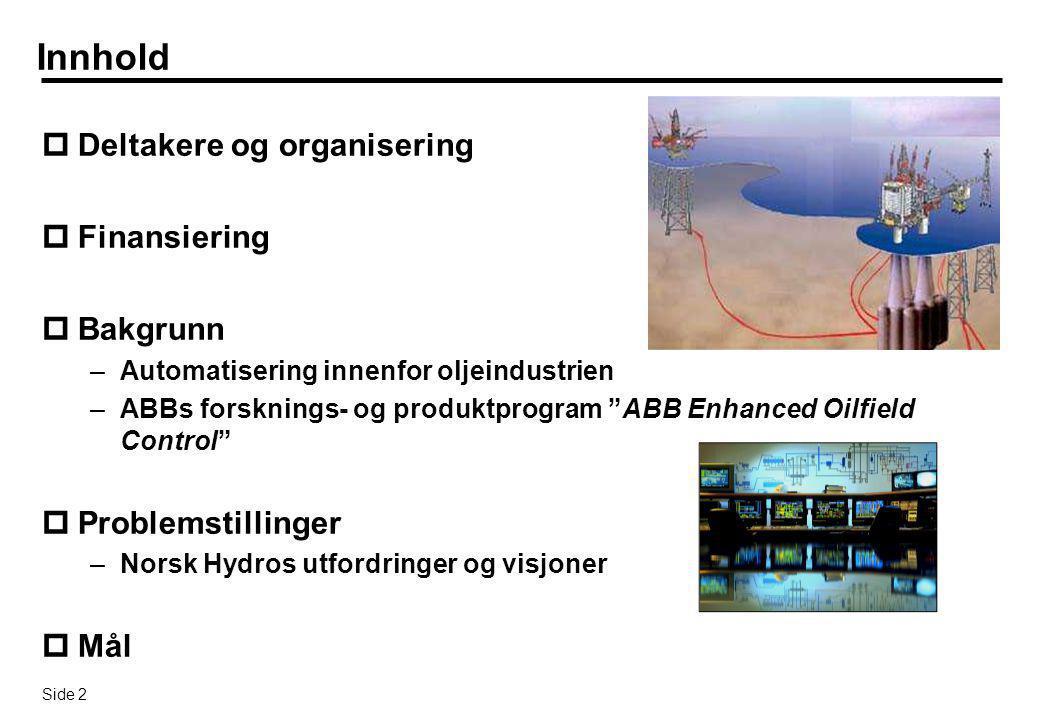 """Side 2 Innhold  Deltakere og organisering  Finansiering  Bakgrunn –Automatisering innenfor oljeindustrien –ABBs forsknings- og produktprogram """"ABB"""
