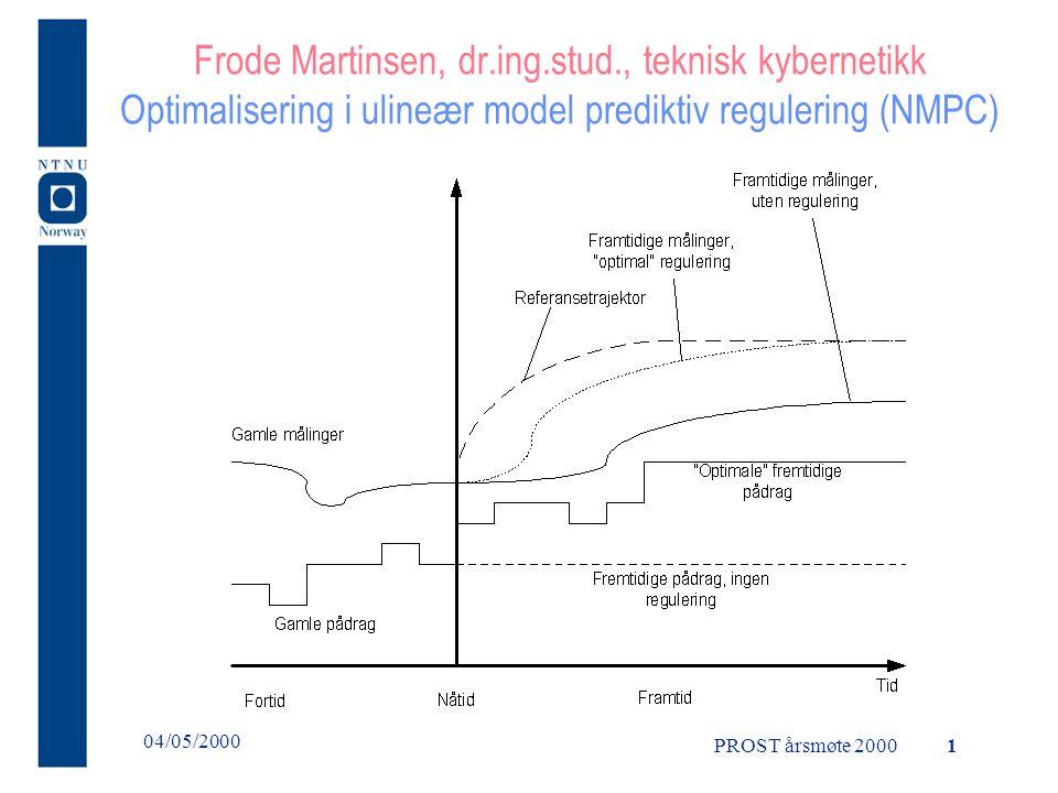 PROST årsmøte 2000 04/05/2000 1 Frode Martinsen, dr.ing.stud., teknisk kybernetikk Optimalisering i ulineær model prediktiv regulering (NMPC)